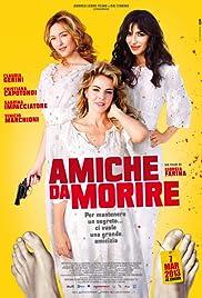 Amiche da morire(2013) Poster - Movie Forum, Cast, Reviews