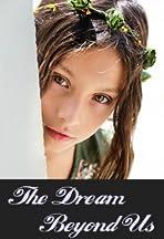 The Dream Beyond Us