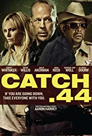 Catch .44 (2011) Poster - Movie Forum, Cast, Reviews