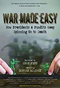 Primary photo for War Made Easy: How Presidents & Pundits Keep Spinning Us to Death