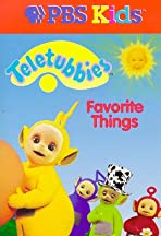 Teletubbies: Favorite Things