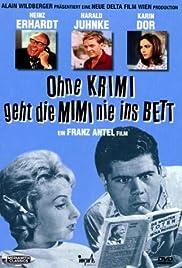 Ohne Krimi geht die Mimi nie ins Bett(1962) Poster - Movie Forum, Cast, Reviews
