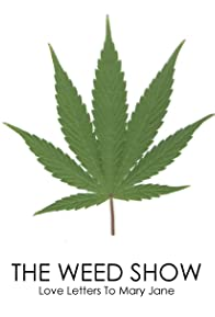 Primary photo for The Weed Show: Love Letters to Mary Jane
