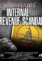 Crosshairs: The Internal Revenue Scandal