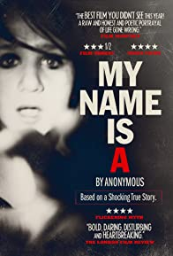 Primary photo for My Name Is 'A' by Anonymous