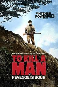 Matar a un hombre (2014) Poster - Movie Forum, Cast, Reviews