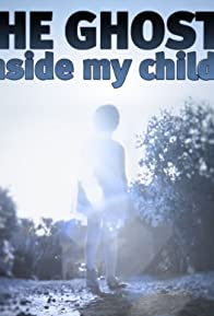 Primary photo for The Ghost Inside My Child