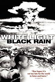 White Light/Black Rain: The Destruction of Hiroshima and Nagasaki Poster
