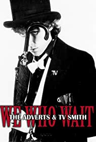 We Who Wait: The Adverts & TV Smith (2012)