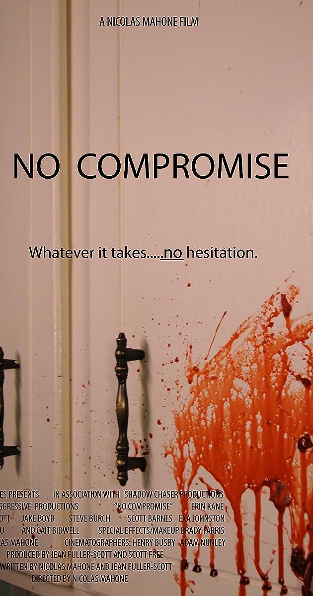 No Compromise (2010) - Full Cast & Crew - IMDb