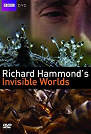 Richard Hammond's Invisible Worlds Poster - TV Show Forum, Cast, Reviews