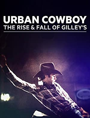Urban Cowboy: The Rise and Fall of Gilley's