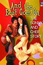 And the Beat Goes On: The Sonny and Cher Story