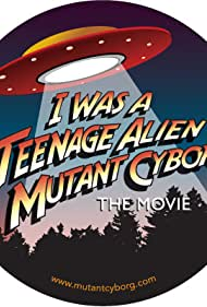 I Was a Teenage Alien Mutant Cyborg (2017)