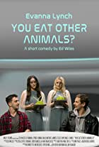 You Eat Other Animals?