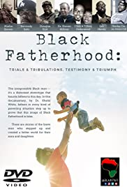 Black Fatherhood: Trials & Tribulations, Testimony & Triumph