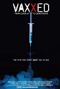 Primary photo for Vaxxed: From Cover-Up to Catastrophe