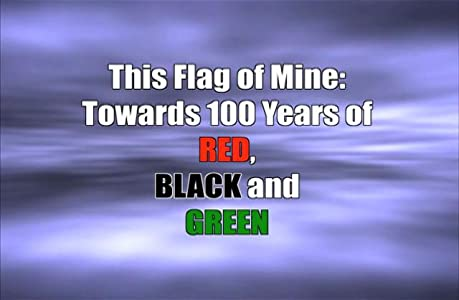 Full free movie downloads for pc This Flag of Mine: Towards 100 Years of Red, Black and Green by none [hddvd]