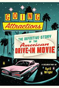 Primary photo for Going Attractions: The Definitive Story of the American Drive-in Movie