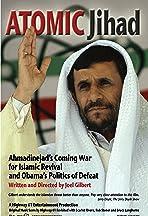Atomic Jihad: Ahmadinejad's Coming War for Islamic Revival and Obama's Politics of Defeat