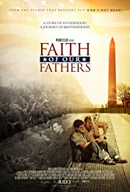 Faith of Our Fathers: a story of fatherhood, a journey of brotherhood. Starring Stephen Baldwin, Kevin Downes, David A.R. White, Rebecca St. James with Si Robertson and Candace Cameron Bure.