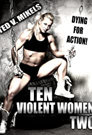 Ten Violent Women: Part Two (2017) Poster - Movie Forum, Cast, Reviews