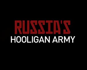 Russia's Hooligan Army