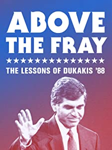 Movie downloads website Above the Fray: The Lessons of Dukakis '88 [640x640]