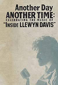 Primary photo for Another Day, Another Time: Celebrating the Music of Inside Llewyn Davis