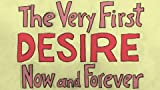 The Very First Desire Now and Forever