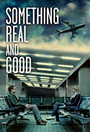 Something Real and Good (2013) 1080p