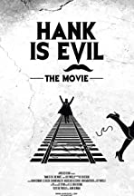 Hank Is Evil: The Movie