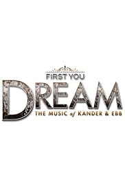 First You Dream: The Music of Kander & Ebb Poster