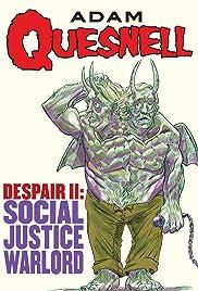 Adam Quesnell: Despair II: Social Justice Warlord