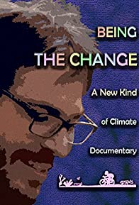 Primary photo for Being the Change: A New Kind of Climate Documentary