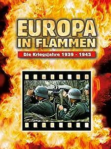 Action downloadable movies Europa in Flammen - Die Kriegsjahre 1939-1945 [720x1280]