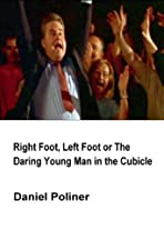 Right Foot, Left Foot or The Daring Young Man in the Cubicle