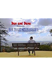 Dan and Dana presents: How to get sex in america