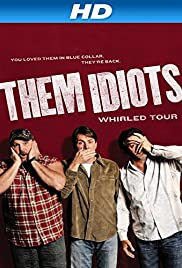 Them Idiots Whirled Tour(2012) Poster - TV Show Forum, Cast, Reviews