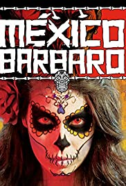 Barbarous Mexico (2014) México Bárbaro 720p
