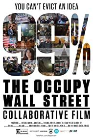 99%: The Occupy Wall Street Collaborative Film (2013) Poster - Movie Forum, Cast, Reviews
