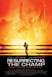 Resurrecting the Champ (2007) Poster - Movie Forum, Cast, Reviews