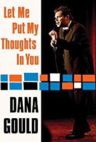 Dana Gould: Let Me Put My Thoughts in You. (2009) Poster - Movie Forum, Cast, Reviews