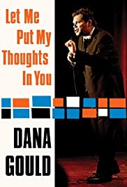 Dana Gould: Let Me Put My Thoughts in You. Poster