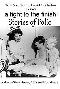 Primary photo for A Fight to the Finish: Stories of Polio
