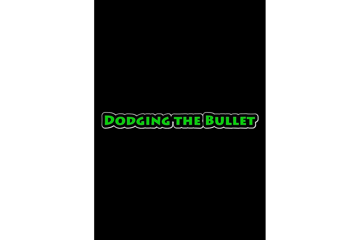 Dodging the Bullet (2018)