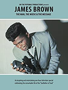 James Brown: The Man, the Music, \u0026 the Message