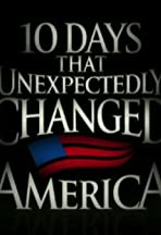 Ten Days That Unexpectedly Changed America
