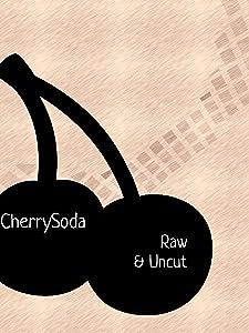 Direct download mkv movies Cherry Soda: Raw \u0026 Uncut [Full]