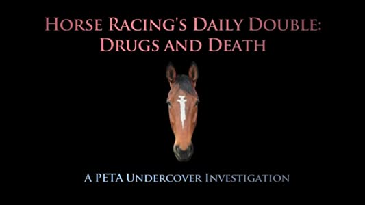 Watch free hot hollywood movies Horse Racing's Daily Double: Drugs and Death - A PETA Undercover Investigation [hdrip]